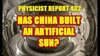 PHYSICIST REPORT 432: CHINA HAS BUILT AN ARTIFICIAL SUN?