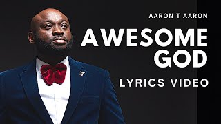 AARON T AARON - Awesome God (Lyric Video)