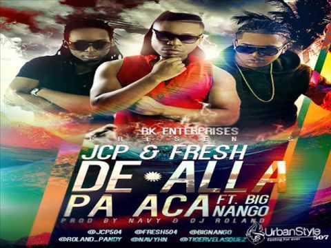 JCP & Fresh ft Big Nango - De Alla Pa Aca ♫Xclusivo 2014♫