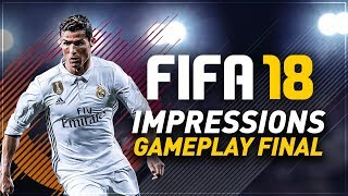 FIFA 18 - MES IMPRESSIONS DU GAMEPLAY FINAL !