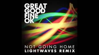 Great Good Fine OK - Not Going Home (Lightwaves Remix)