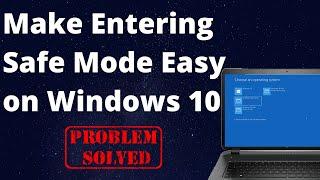 Make Entering Safe Mode Easy on Windows 10