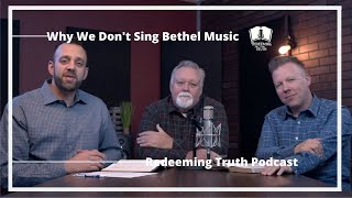 Ep 10 | Why We Won't Sing Bethel Music | Redeeming Truth