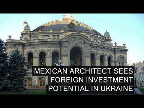 Mexican Architect Sees Foreign Investment Potential In Ukraine