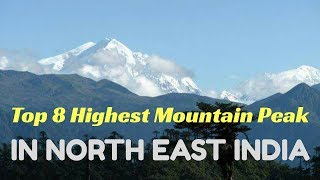 TOP 8 HIGHEST MOUNTAIN PEAK, IN NORTH EAST INDIA