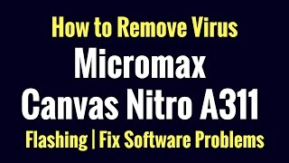 How to Remove Virus | How to Flash | Fix Software Problems | Micromax Canvas Nitro A311
