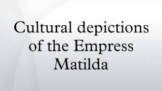 Cultural depictions of the Empress Matilda
