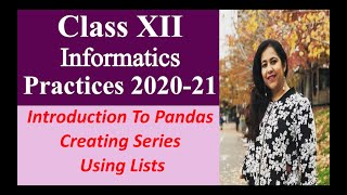 Lesson #1, Introduction to Pandas, Creating Series Using Lists| Chapter -1 Python Pandas 1, XII I.P.