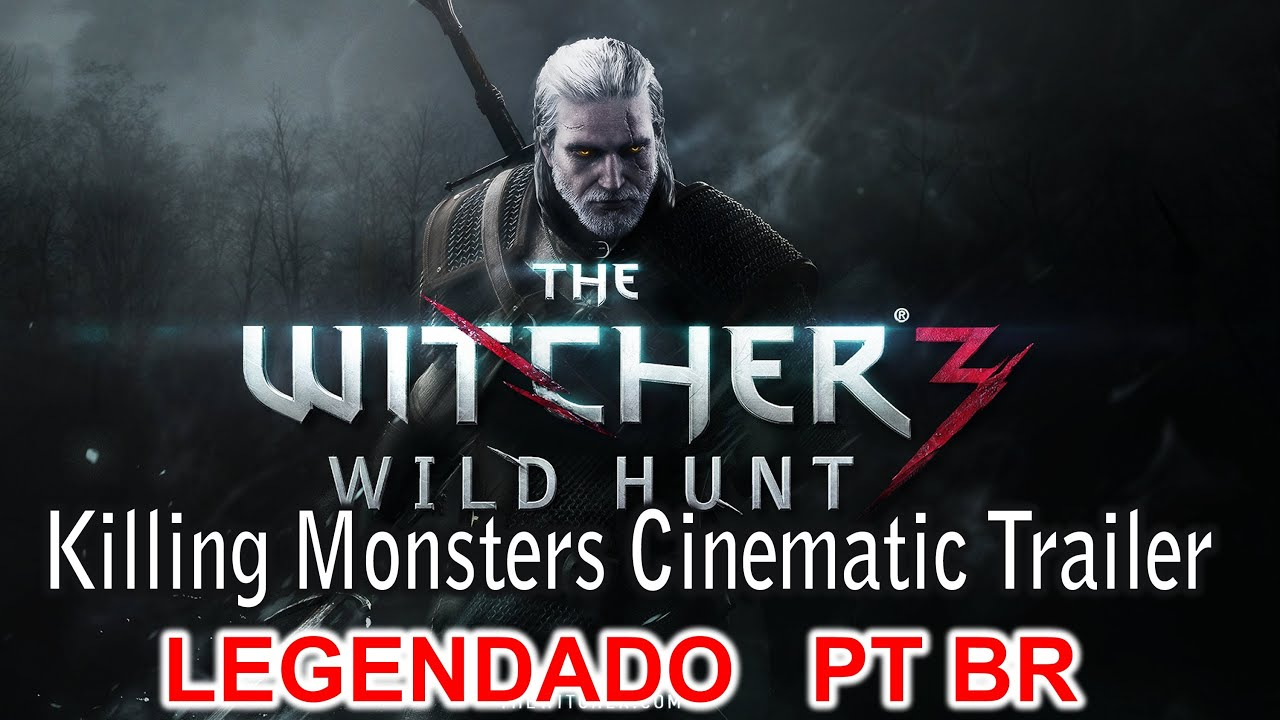 The Witcher 3: Wild Hunt - Killing Monsters Cinematic Trailer [LEGENDADO PT BR 1080P]