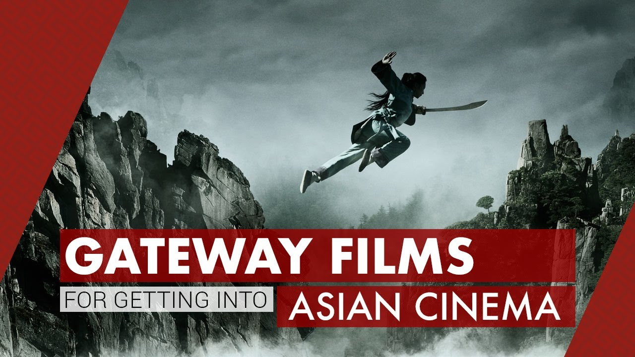 gateway films for getting into asian cinema  video essay   youtube gateway films for getting into asian cinema  video essay
