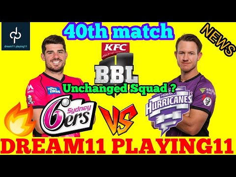 SDS vs HBH 40th Match BBL dream11 team PredictionPlaying 11Unchanged Squad & Team News