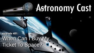 Astronomy Cast Ep. 451: When Can I Buy My Ticket To Space?