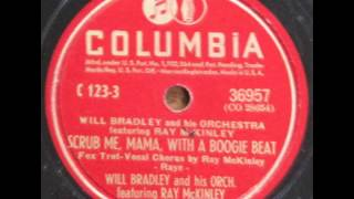 Will Bradley & His Orch., ft. Ray McKinley. Scrub Me Mama With A Boogie Beat (Columbia 35743, 1940)