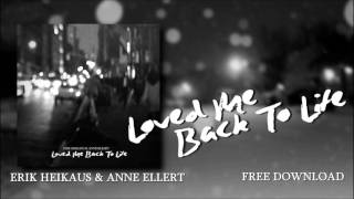 Erik Heikaus & Anne Ellert   Loved Me Back To Life (Free Download) (Trailer)