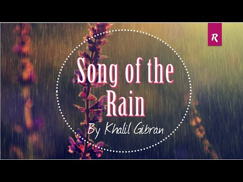 song of rain khalil gibran Khalil gibran lyrics with translations: love, how i became a madman, my friend, song of the flower, song of the wave, song of the rain, when my sorrow was born.