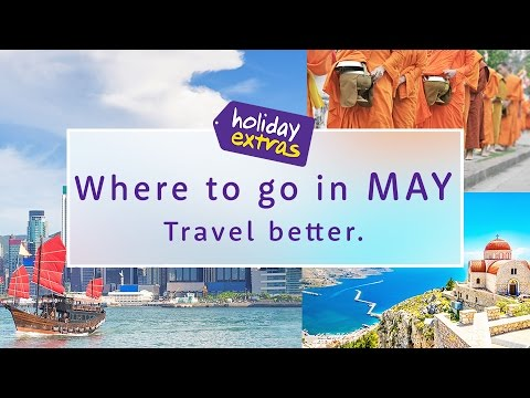Where to travel in MAY 2017 ☀🌎✈️ | Holiday Extras Travel Guides!