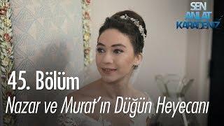 Nazar ve Murat'ın düğün heyecanı! - Sen Anlat Karadeniz 45. Bölüm