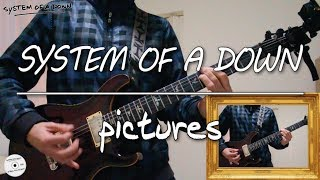 System Of A Down - Pictures (guitar cover)