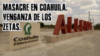 Masacre en Allende, Coahuila. Los Zetas cazaron a quien aparecía en los celulares. Parte 2.