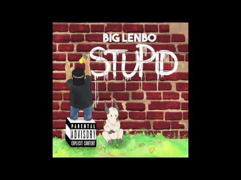 Big Lenbo - Stupid