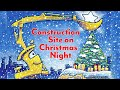 Construction Site on Christmas Night - Read Aloud Toddler's Book
