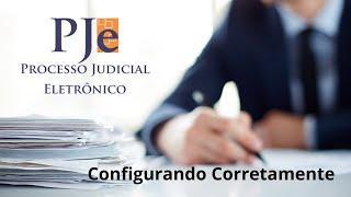 Configurando o PJe - Processo Judicial Eletrônico