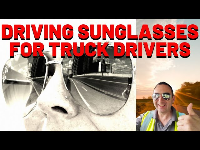 Driving Sunglasses For Truck Drivers British Trucking