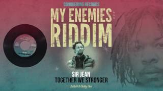 Sir Jean - Together We Stronger [My Enemies Riddim] Conquering Records 2017