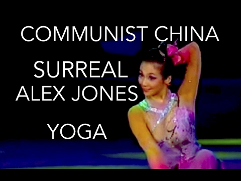 ALEX JONES SURREAL YOGA COMMUNIST CHINA CHOREOGRAPHED IMAGED DRAMA MUSIC RANT
