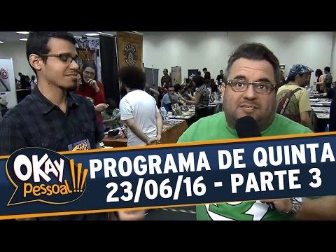 Okay Pessoal!!! (23/06/16) - Quinta - Parte 3