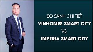 So sánh VINHOMES SMART CITY và IMPERIA SMART CITY | Mạnh Nguyễn 0986.493.281