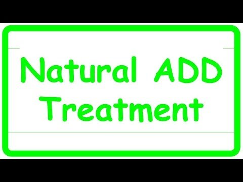 Natural Treatment For ADD To Treat ADD Naturally - BIG CHANGES