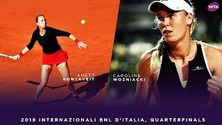 Anett Kontaveit vs. Caroline Wozniacki   2018 Internazionali BNL d'Italia Quarterfinals
