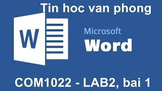 [ Tin học văn phòng ] - Hướng dẫn làm Lab 2, bài 1 môn COM1022 Tin hoc van phong