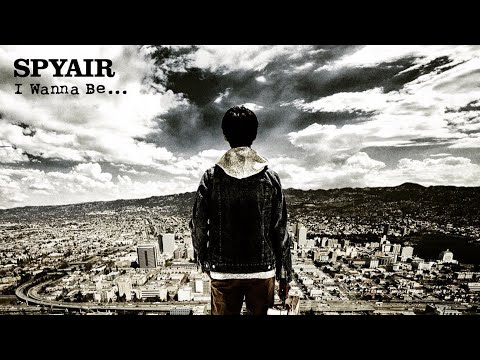 SPYAIR - I Wanna Be