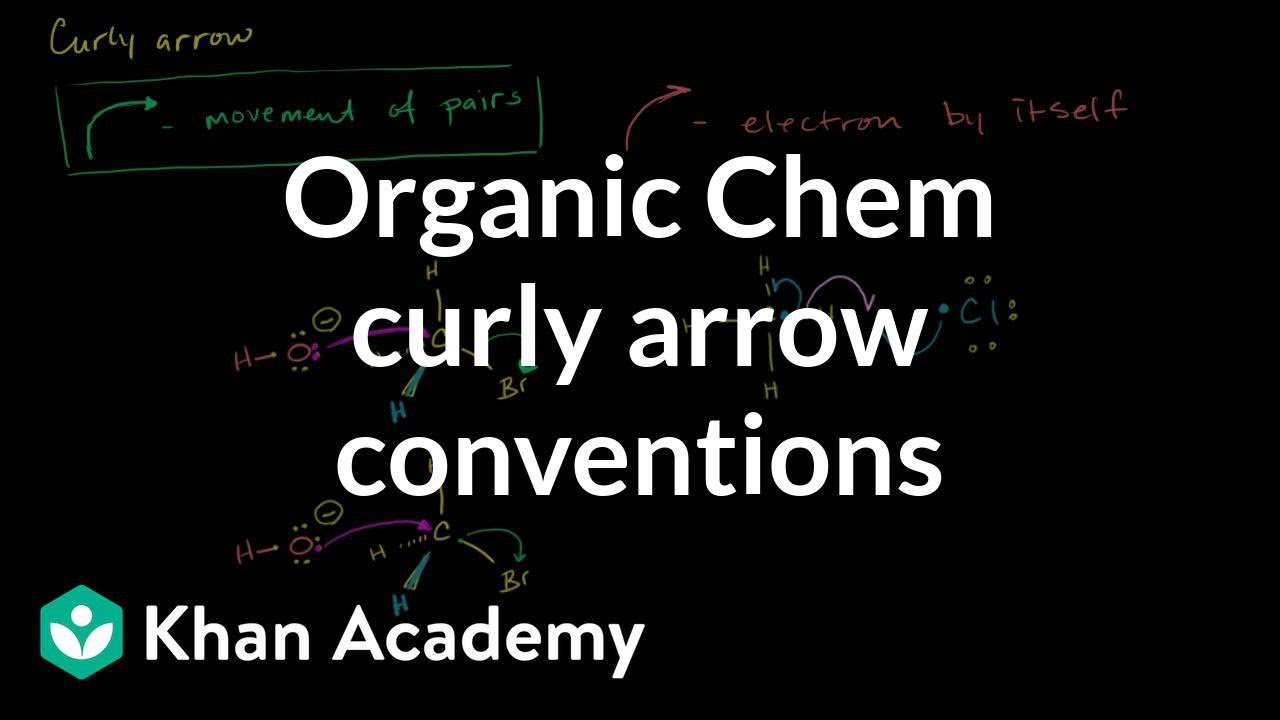 Curly arrow conventions in organic chemistry (video) | Khan