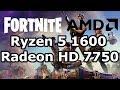 AMD Ryzen 5 1600 \ Radeon 7750 \ Fortnite @ 1920x1200 \ low settings