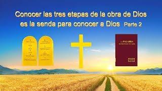 Conocer las tres etapas de la obra de Dios es la senda para conocer a Dios (Parte 2)