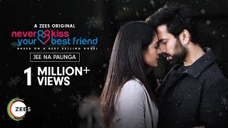 Jee Na Paunga | Never Kiss Your Best Friend | Vishal Mishra | Nakuul Mehta | Anya Singh | ZEE5