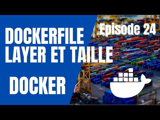 DOCKER - 24. DOCKERFILE : LES LAYERS ET LA TAILLE