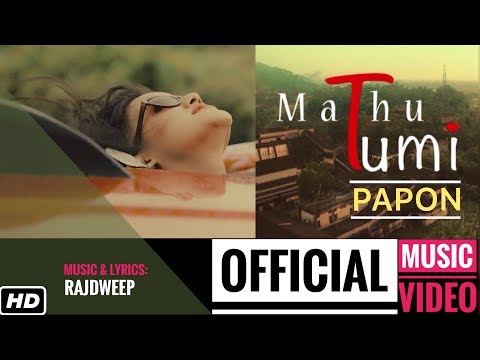 Mathu Tumi | PAPON | Official Video | Rajdweep | Assamese Song 2018 | Times Music East