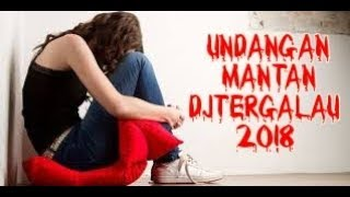 DJ UNDANGAN MANTAN TERBARU 2018