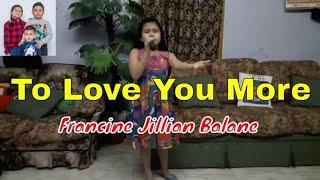 To Love You More - Francine Jillian Balane