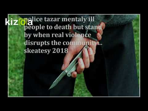 police murder the mental but do nothing about real violence ... skeatesy 2018