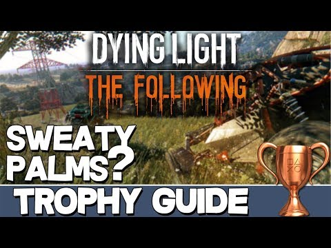 Dying Light The Following | Sweaty palms? Trophy Guide |