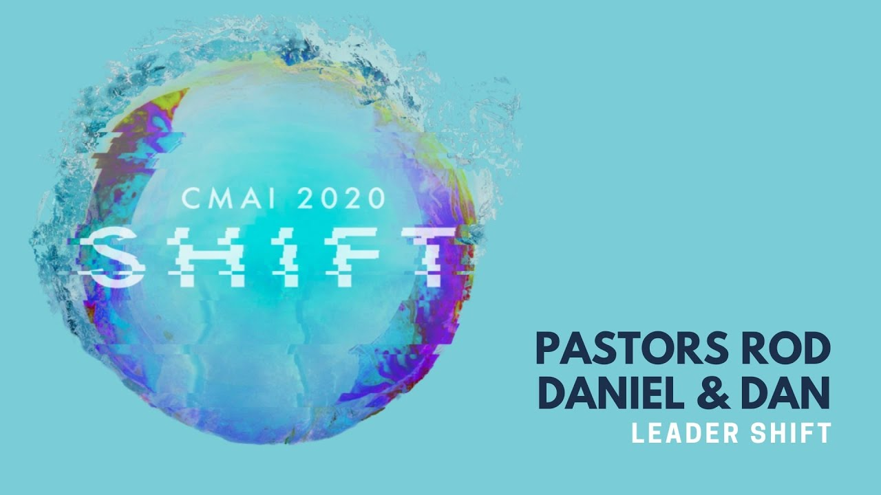 CMAI 2020 - Session 5 - Leader Shift - Pastors Dan Berry, Rod Dooley, & Daniel Winn