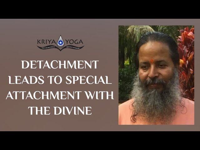 Detachment Leads to a Special Attachment ... with the Divine