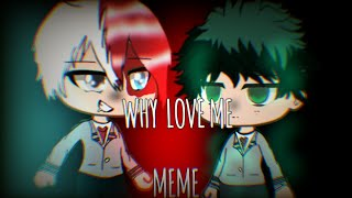 Why Love Me Meme// Todoroki And Midorya//EXTRA LAZY