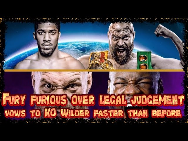 TYSON FURY FURIOS OVER LEGAL JUDGEMENT, VOWS TO KO DEONTAY WILDER FASTER THAN BEFORE