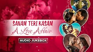 Sanam Teri Kasam – A Love Affair | Bollywood Romantic Songs | Audio Jukebo …